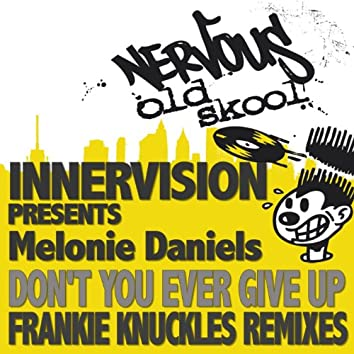 Don't You Ever Give Up feat. Melonie Daniels - Frankie Knuckles Remixes