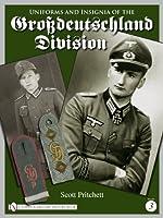 Uniforms and Insignia of the Grossdeutschland Division: Volume 3 by Scott Pritchett(2010-07-28)