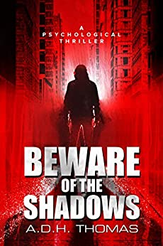 Beware of the shadows: A psychological thriller by [A.D.H. Thomas]