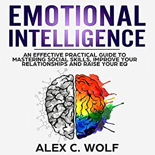 Emotional Intelligence: An Effective Practical Guide to Mastering Social Skills, Improve Your Relationship and Raise Your EQ audiobook cover art