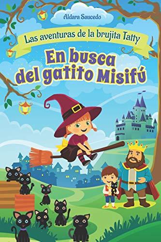 En Busca del Gatito Misifú - cuento corto: 1 (Las Aventuras de la Brujita Tatty - cuentos Infantiles)