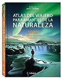 ATLAS DEL VIAJERO PARA AMANTES DE LA NATURALEZA: 1000 AVENTURAS PEQUEÑAS Y GRANDES