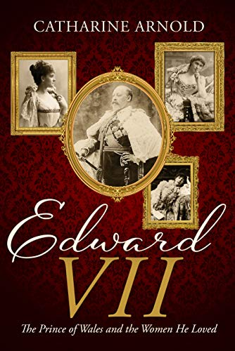 Edward VII: The Prince of Wales and the women he loved (English Edition)