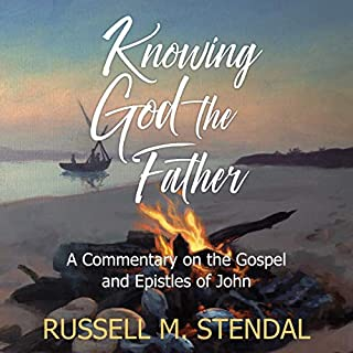 Knowing God the Father: A Commentary on the Gospel and Epistles of John cover art