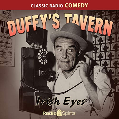 Duffy's Tavern: Irish Eyes                   By:                                                                                                                                 Original Radio Broadcast                               Narrated by:                                                                                                                                 Ed Gardner,                                                                                        Old Time Radio                      Length: 7 hrs and 57 mins     Not rated yet     Overall 0.0