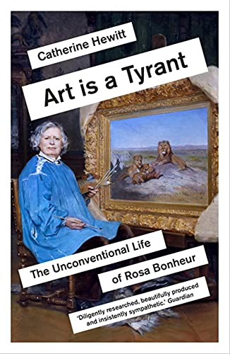 Art is a Tyrant: The Unconventional Life of Rosa Bonheur