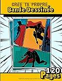 Crée ta propre bande dessinée: 120 planches de BD vierges pour adultes, ados & enfants...