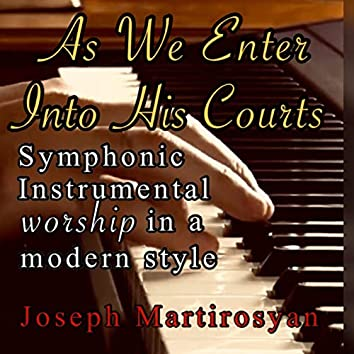 As We Enter into His Courts (Symphonic Instrumental Worship in a Modern Style)