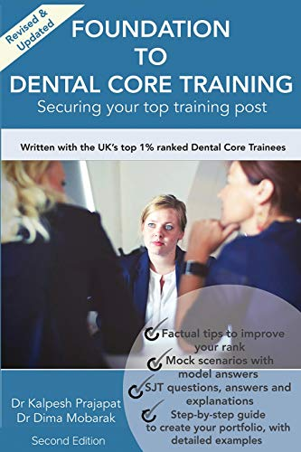 Foundation To Dental Core Training: Securing Your Top Training Post 2nd Edition: Now includes BONUS Dental Portfolio Chapter with detailed examples