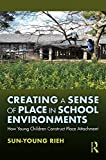 Creating a Sense of Place in School Environments: How Young Children Construct Place Attachment (English Edition)