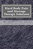 Hard Body Pain and Massage Therapy Solutions: How Stress Creates Hard Bodies in Pain: Volume 2 (Hard Body, Soft Body)