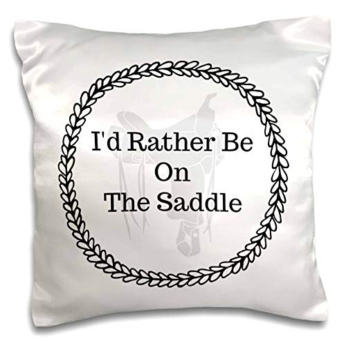 3dRose Carrie Merchant 3drose quote - Image of Id Rather Be On The Saddle - 16x16 inch Pillow Case (pc_307875_1)
