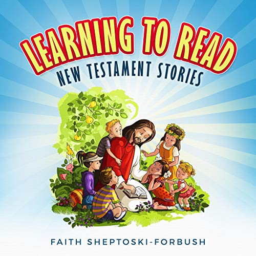 Learning to Read: New Testament Stories Audiobook By Faith Sheptoski-Forbush cover art