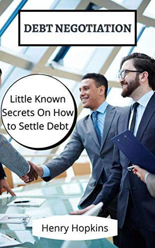 Debt Negotiation: Little Known Secrets On How to Settle Debt (English Edition)
