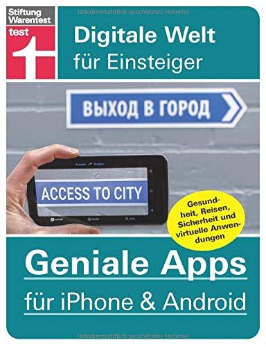60 Geniale Apps für iPhone & Android - Gesundheit, Reisen, Sicherheit und virtuelle Anwendungen – Pro und Contras aller Tools (Digitale Welt für Einsteiger)