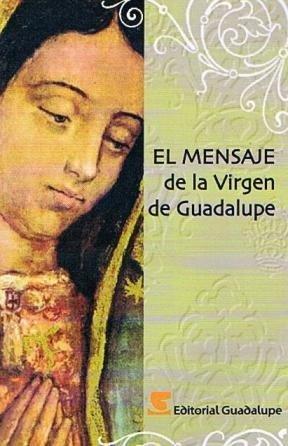El Mensaje De La Virgen De Guadalupe