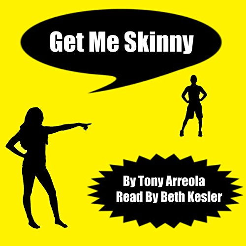 Get Me Skinny                   By:                                                                                                                                 Tony Arreola                               Narrated by:                                                                                                                                 Beth Kesler                      Length: 3 hrs and 30 mins     12 ratings     Overall 4.9