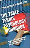 The Table Tennis Psychology Workbook: How to Use Advanced Sports Psychology to Succeed on the Ping Pong Table (English Edition)