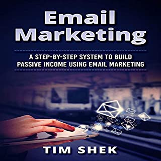 Email Marketing     A Step-by-Step System to Build Passive Income Using Email Marketing              By:                                                                                                                                 Tim Shek                               Narrated by:                                                                                                                                 Dave Wright                      Length: 1 hr and 17 mins     14 ratings     Overall 4.4