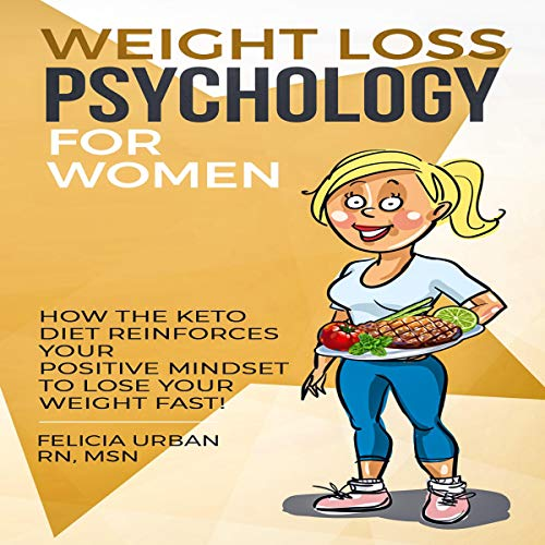 Weight Loss Psychology for Women: Book 3: How the Keto Diet Reinforces Your Positive Mindset to Lose