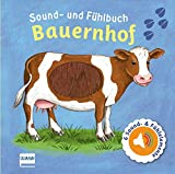 Sound- und Fühlbuch Bauernhof (mit 6 Sounds und Fühlelementen): Fühl mal hier, wie macht das Tier?