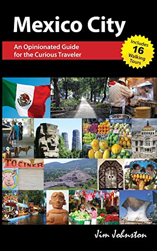 Mexico CIty: An Opinionated Guide for the Curious Traveler [Idioma Inglés]