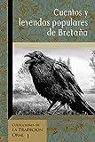 Cuentos y Leyendas Populares de Bretaña: Selección de narraciones de la obra de Emile Souvestre 'Foyer Breton'. Edición Ilustrada.: 1 (Colecciones de la Tradición Oral)