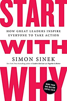 Start with Why: How Great Leaders Inspire Everyone to Take Action by [Simon Sinek]
