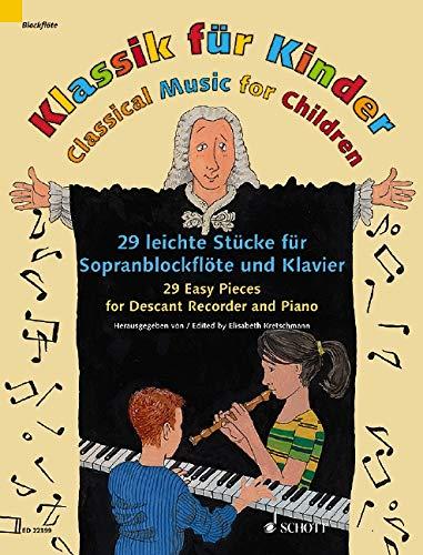 Klassik für Kinder: 29 leichte Stücke für Sopranblockflöte und Klavier. Sopran-Blockflöte und Klavier.
