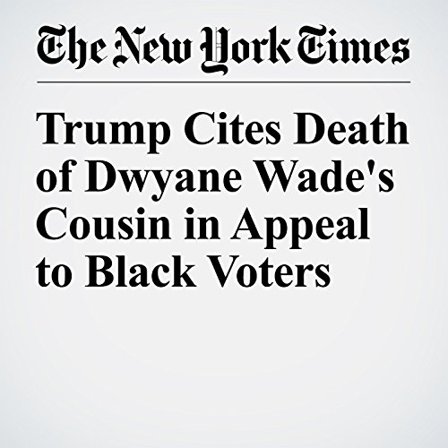 Trump Cites Death of Dwyane Wade's Cousin in Appeal to Black Voters cover art