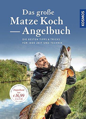 Das große Matze Koch Angelbuch: Die besten Tipps für jede Zeit und jede Technik