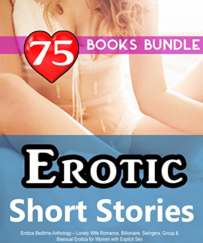Erotic Short Stories: Erotica Bedtime Anthology – Lonely Wife Romance, Billionaire, Swingers, Group & Bisexual Erotica for Women with Explicit Sex