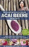 Acai Beere - Jung, schlank, potent & gesund mit der Powerfrucht vom Amazonas? (mit Rezepten) (German Edition)
