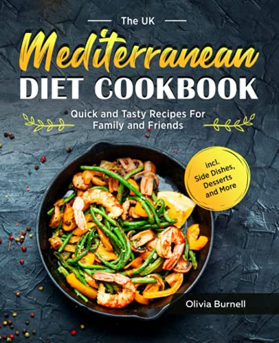 The UK Mediterranean Diet Cookbook: Quick and Tasty Recipes For Family and...
