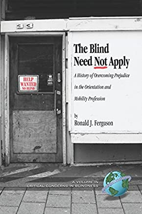 The Blind Need Not Apply: A History of Overcoming Prejudice in the Orientation and Mobility Profession (Critical Concerns in Blindness) (English Edition)
