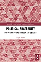 Political Fraternity: Democracy beyond Freedom and Equality (Routledge Studies in Social and Political Thought Book 139)