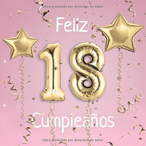 Feliz 18 Cumpleaños: El Libro de Visitas de mis 18 años para Fiesta de Cumpleaños - 21x21cm - 100 Páginas para Felicitaciones, Saludos, Fotos y ... - Tema: Globos de Oro sobre Fondo rosa