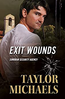 Exit Wounds (Sonoran Security Agency Book 3) by [Taylor Michaels]
