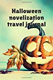 Halloween novelization travel journal (halloween theme): lined notebook with 100 pages - journal for travel, work or school - take it anywhere (6'' x 9'')