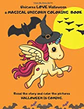 Unicorns LOVE Halloween. A magical Unicorn coloring book. Read the story and color the pictures.HALLOWEEN IS COMING.: A Happy Halloween book to read and color. (Color My Story Series)