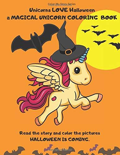 Unicorns LOVE Halloween. A magical Unicorn coloring book. Read the story and color the pictures.HALLOWEEN IS COMING.: A Happy Halloween book to read and color. (Color My Story Series, Band 1)