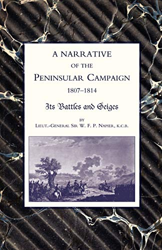 Narrative Of The Peninsular Campaign 1807 -1814Its Battles And Sieges: Narrative Of The Peninsular Campaign 1807 -1814Its Battles And Sieges