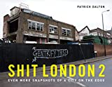 Shit London 2: Even more snapshots of a city on the edge