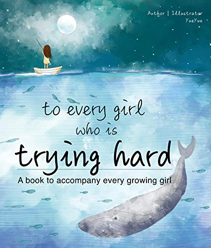 To every girl who is Trying Hard: A book to accompany every growing girl (English Edition)