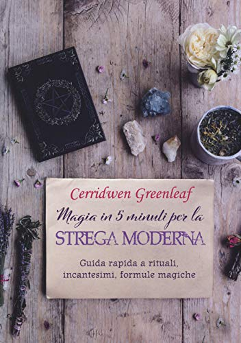 Magia in 5 minuti per la strega moderna. Guida rapida a rituali, incantesimi, formule magiche