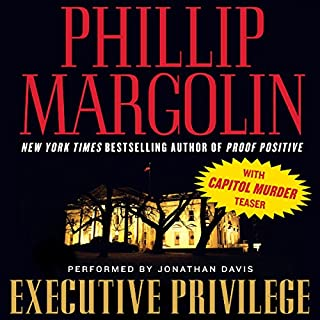 Executive Privilege                   By:                                                                                                                                 Phillip Margolin                               Narrated by:                                                                                                                                 Jonathan Davis                      Length: 11 hrs and 48 mins     829 ratings     Overall 3.9