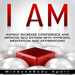 I Am     Rapidly Increase Confidence and Improve Self Esteem with Hypnosis, Meditation and Affirmations              By:                                                                                                                                 MindandBody Xpert                               Narrated by:                                                                                                                                 MindandBody Xpert                      Length: 2 hrs and 7 mins     1 rating     Overall 5.0