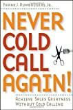 Never Cold Call Again: Achieve Sales Greatness without Cold Calling by Rumbauskas Jr., Frank J. (2006)