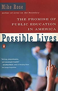 Possible Lives: The Promise of Public Education in America 544 edition by Rose, Mike (1996) Paperback