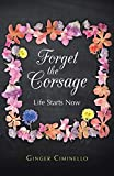 Forget the Corsage: Life Starts Now